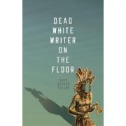 Dead White Writer on the Floor by Drew Hayden Taylor