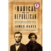 The Radical and the Republican by James Oakes