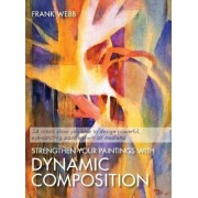 Strengthen Your Paintings with Dynamic Composition by Frank Webb