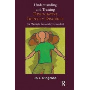 Understanding and Treating Dissociative Identity Disorder (or Multiple Personality Disorder) by Jo Ringrose