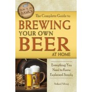 Complete Guide to Brewing Your Own Beer at Home by Richard Helweg