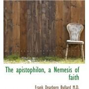 The Apistophilon, a Nemesis of Faith by Frank Dearborn Bullard