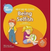 Help Me Be Good Being Selfish by Joy Berry
