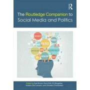 The Routledge Companion to Social Media and Politics by Axel Bruns