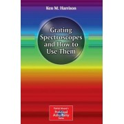 Grating Spectroscopes and How to Use Them by Ken M. Harrison