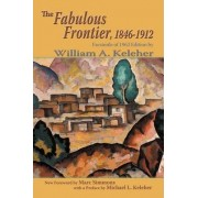 The Fabulous Frontier, 1846-1912 by William Aloysius Keleher