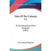 Tales of the Colonies V2 by Late Colonial Magistrate A Late Colonial Magistrate