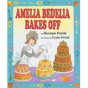Amelia Bedelia Bakes Off by Herman Parish