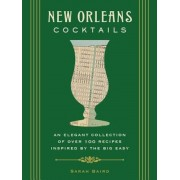 New Orleans Cocktails: Over 100 Drinks from the Sultry Streets and Balconies of the Big Easy, Hardcover