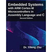 Embedded Systems with Arm Cortex-M Microcontrollers in Assembly Language and C by Yifeng Zhu