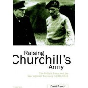 Raising Churchill's Army by David French