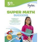 5th Grade Super Math Success by Sylvan Learning