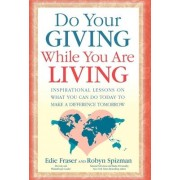 Do Your Giving While You Are Living by Edie Fraser