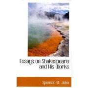 Essays on Shakespeare and His Works by Spenser St John