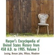 Harper's Encyclopedia of United States History from 458 A.D. to 1905. Volume 3 by Lossing Benson John