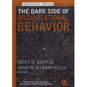 The Dark Side of Organizational Behavior by Ricky W. Griffin