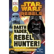 Star Wars Rebels: Darth Vader, Rebel Hunter! by Lauren Nesworthy
