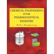 Chemical Engineering in the Pharmaceutical Industry by David J. Am Ende