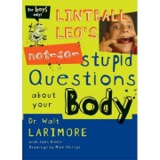 Lintball Leo's Not-so-stupid Questions About Your Body by Walter L. Larimore