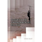 Security and Environmental Change by Simon Dalby