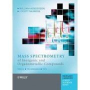 Mass Spectrometry of Inorganic and Organometallic Compounds by William Henderson
