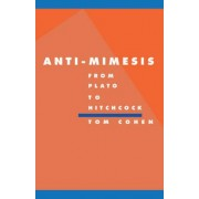 Anti-Mimesis from Plato to Hitchcock by Tom Cohen