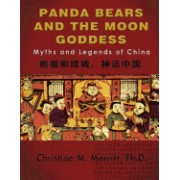 Panda Bears and the Moon Goddess: : Myths and Legends of China