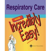 Respiratory Care Made Incredibly Easy by Springhouse