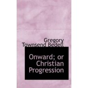 Onward; Or Christian Progression by Gregory Townsend Bedell