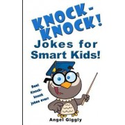 Knock Knock Jokes for Smart Kids by Angel Giggly