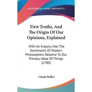 First Truths, And The Origin Of Our Opinions, Explained by Claude Buffier