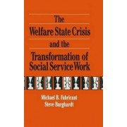 The Welfare State Crisis and the Transformation of Social Service Work by Michael Fabricant