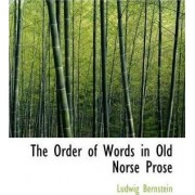 The Order of Words in Old Norse Prose by Ludwig Bernstein