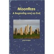 Moonfires - A Beginning and an End by Anne Hodges