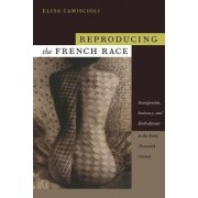 Reproducing the French Race by Elisa Camiscioli