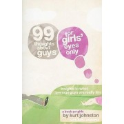 99 Thoughts about Guys for Girls' Eyes Only by Kurt Johnston