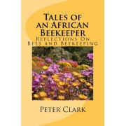 Tales of an African Beekeeper by Peter L Clark