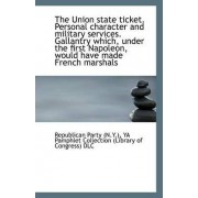 The Union State Ticket. Personal Character and Military Services. Gallantry Which, Under the First N by Republican Party (N y )
