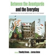 Between the Avantgarde and the Everyday by Timothy Brown