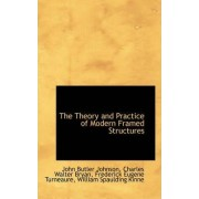 The Theory and Practice of Modern Framed Structures by John Butler Johnson
