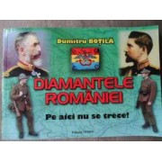 Diamantele Romaniei Pe Aici Nu Se Trece! - Dumitru Botila