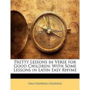 Pretty Lessons in Verse for Good Children by Sara Coleridge Coleridge