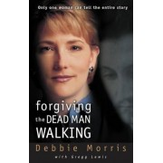 Forgiving the Dead Man Walking by Debbie Morris