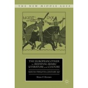 (European) Other in Medieval Arabic Literature and Culture by Nizar F. Hermes