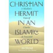 A Christian Hermit in an Islamic World by Ali Merad