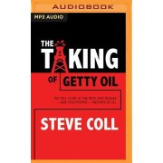 The Taking of Getty Oil: The Full Story of the Most Spectacular and Catastrophic Takeover of All