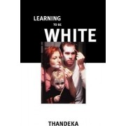 Learning to be White by Thandeka