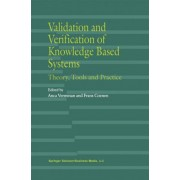 Validation and Verification of Knowledge Based Systems by Anca Vermesan