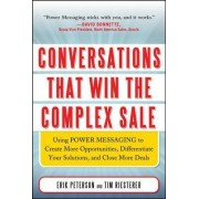 Conversations That Win the Complex Sale: Using Power Messaging to Create More Opportunities, Differentiate Your Solutions, and Close More Deals by Erik R. Peterson