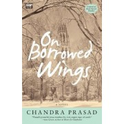 On Borrowed Wings: A Novel by Chandra Prasad